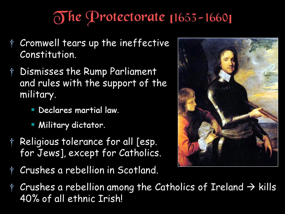 The Protectorate [1653-1660] Cromwell tears up the ineffective Constitution.